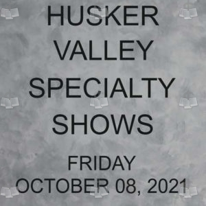 Husker Valley Specialty Shows 10-08-21 Friday